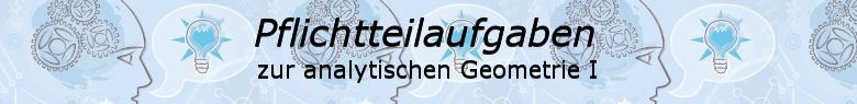 Pflichtteilaufgaben Abitur allgemeinbildendes bildendes Gymnasium zur Analytischen Geometrie/© by www.fit-in-mathe-online.de