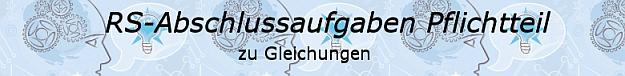 Realschulabschluss Gleichungen Pflichtteilaufgaben/© by www.fit-in-mathe-online.de