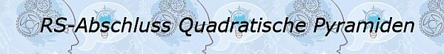 Realschulabschluss Klasse 10 Aufgabentyp Quadratische Pyramiden/ © by Fit-in-Mathe-Online