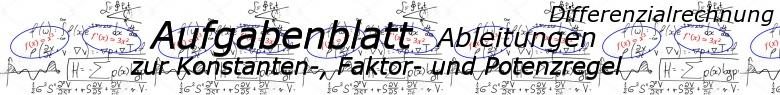 Ableitungen Konstanten-, Faktor- und Potenzregel - Aufgabenblätter/© by www.fit-in-mathe-online.de
