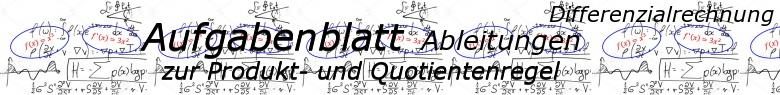 Ableitungen Produktregel und Quotientenregel - Aufgabenblätter/© by www.fit-in-mathe-online.de