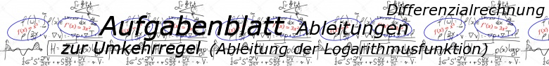 Ableitung der Logarithmusfunktion (Umkehrregel) - Aufgabenblätter/© by www.fit-in-mathe-online.de