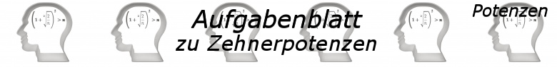 Zehnerpotenzen Aufgaben - Expert - Level 3 - Blatt 1/© by www.fit-in-mathe-online.de