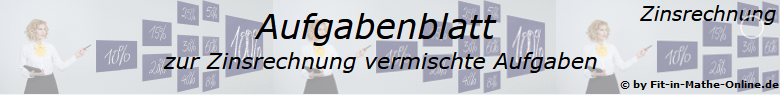 Vermischte Aufgaben in der Zinsrechnung Aufgabenblätter /© by www.fit-in-mathe-online.de