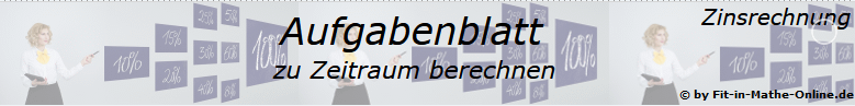 Zeitraum berechen in der Zinsrechnung Aufgabenblätter /© by www.fit-in-mathe-online.de