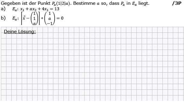Gegeben ist der Punkt P_a (1|2|a). Bestimme a so, dass P_a in E_a liegt. (Grafik g8k12/W07A0401 im Aufgabensatz 4 Wochenblatt 07 Kursstufe 2 Prüfungsvorbereitung Abitur) /© by www.fit-in-mathe-online.de)