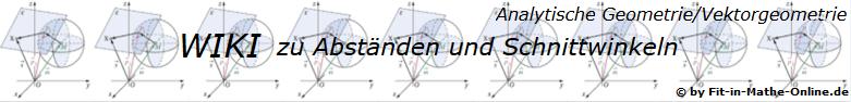 WIKI zum Thema Abstände und Schnittwinkel in der analytischen Geometrie/Vektorgeometrie/© by www.fit-in-mathe-online.de)