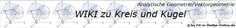 WIKI zum Thema Kreis und Kugel in der analytischen Geometrie/Vektorgeometrie/© by www.fit-in-mathe-online.de)
